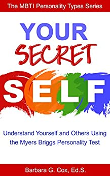Your Secret Self: Understanding yourself and others using the Myers-Briggs personality test (The MBTI Personality Types Series Book 1) by [Barbara G Cox]