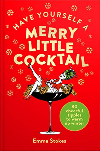 Have Yourself a Merry Little Cocktail: 80 cheerful tipples to warm up winter (English Edition)