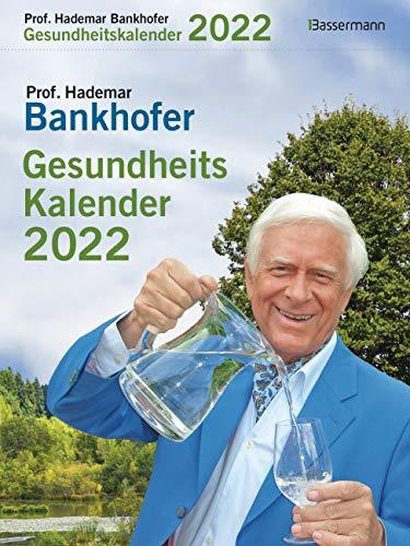 Prof. Bankhofers Gesundheitskalender 2022. Der beliebte Abreißkalender: Zuverlässige Hausmittel und Naturrezepte für Gesundheit, Schönheit und Wohlbefinden