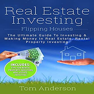 Real Estate Investing: Flipping Houses     The Ultimate Guide to Investing & Making Money in Real Estate, Rental Property Investing              By:                                                                                                                                 Tom Anderson                               Narrated by:                                                                                                                                 Bode Brooks                      Length: 1 hr and 56 mins     9 ratings     Overall 3.7