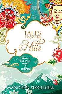 Tales From The Hills: Lahaul's Enduring Myths and Legends