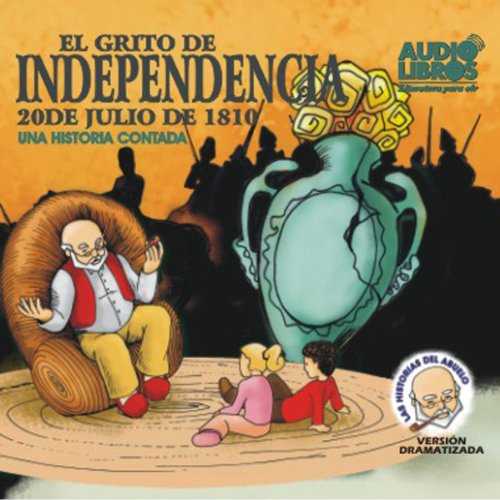 El Grito De Independencia, 20 De Julio De 1810 (Texto Completo) [The Scream of Independence ] audiobook cover art