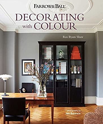 Farrow & Ball Decorating with Colour by Ros Byam Shaw(2013-10-10)