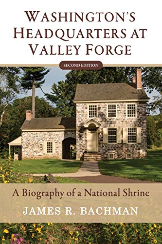 Compare Textbook Prices for Washington's Headquarters at Valley Forge: A Biography of a National Shrine Second Edition 2nd ed. Edition ISBN 9780578640457 by Bachman, James R.