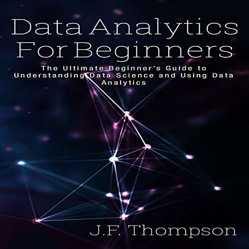 Data Analytics for Beginners: The Ultimate Beginner's Guide to Understanding Data Science and Using Data Analytics audiobook cover art