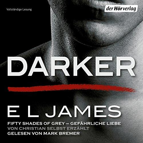 Couverture de Darker - Fifty Shades of Grey: Gefährliche Liebe von Christian selbst erzählt