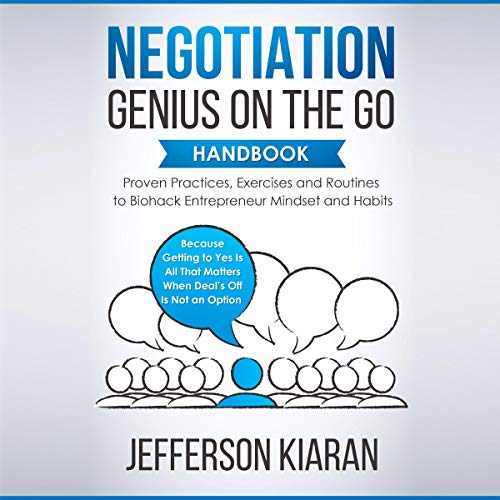Negotiation Genius on the Go Handbook: Proven Practices, Exercises and Routines to Biohack Entrepreneur Mindset and Habits  By  cover art