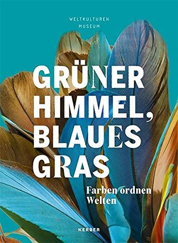 Grüner Himmel, Blaues Gras.: Farben ordnen Welten