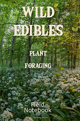 Wild Edibles Plant Foraging Field Notebook: 6x9 Inch Forage Food Book,Foresting Location...
