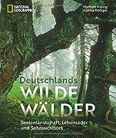 Deutschlands wilde Waelder: Seelenlandschaft, Lebensader und Sehnsuchtsort
