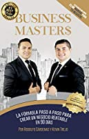 BUSINESS MASTER$®: LA FORMULA PASO A PASO PARA CREAR UN NEGOCIO RENTABLE PASO A PASO