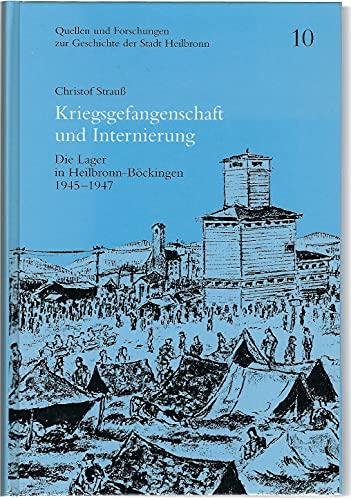 Kriegsgefangenschaft und Internierung: Die Lager in Heilbronn-Böckingen 1945-1947 (Quellen und Forschungen zur Geschichte der Stadt Heilbronn)