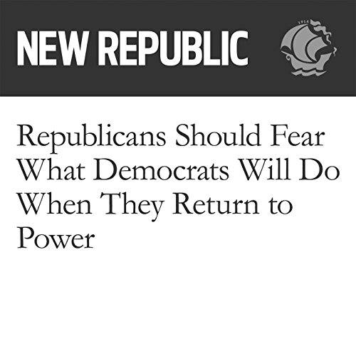 Republicans Should Fear What Democrats Will Do When They Return to Power audiobook cover art