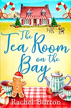 The Tearoom on the Bay: an uplifiting and heartwarming read perfect for Christmas reading by [Rachel Burton]