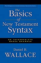 The Basics of New Testament Syntax: An Intermediate Greek Grammar (English Edition)