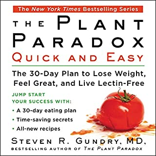 The Plant Paradox Quick and Easy     The 30-Day Plan to Lose Weight, Feel Great, and Live Lectin-Free              By:                                                                                                                                 Steven R. Gundry MD                               Narrated by:                                                                                                                                 Sean Patrick Hopkins                      Length: 4 hrs and 1 min     13 ratings     Overall 4.2