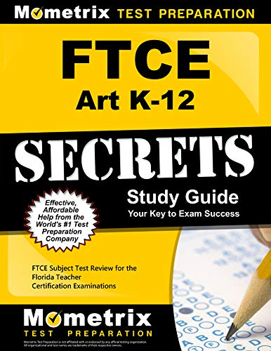 FTCE Art K-12 Secrets Study Guide: FTCE Test Review for the Florida Teacher Certification Examinatio