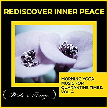 Rediscover Inner Peace - Morning Yoga Music For Quarantine Times, Vol. 4