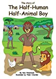 The story of The Half-human Half-animal boy (English Edition)