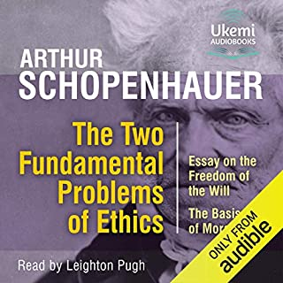The Two Fundamental Problems of Ethics     Essay on the Freedom of the Will, the Basis of Morality              By:                                                                                                                                 Arthur Schopenhauer                               Narrated by:                                                                                                                                 Leighton Pugh                      Length: 11 hrs and 14 mins     2 ratings     Overall 4.5