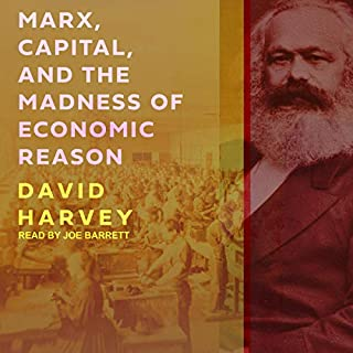 Marx, Capital, and the Madness of Economic Reason                   By:                                                                                                                                 David Harvey                               Narrated by:                                                                                                                                 Joe Barrett                      Length: 7 hrs and 53 mins     Not rated yet     Overall 0.0