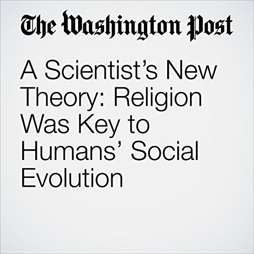 A Scientist's New Theory: Religion Was Key to Humans' Social Evolution copertina