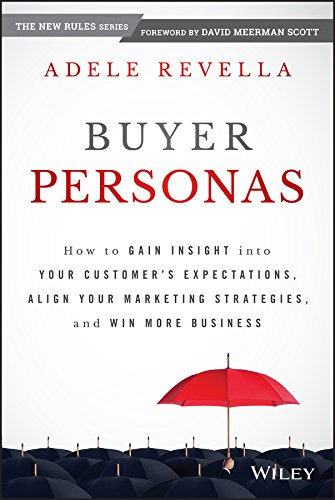 Buyer Personas: How to Gain Insight into your Customer's Expectations, Align your Marketing Strategies, and Win More Business (English Edition)