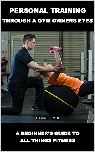 Personal training through a gym owners eyes: A beginners guide to all things fitness (English Edition)