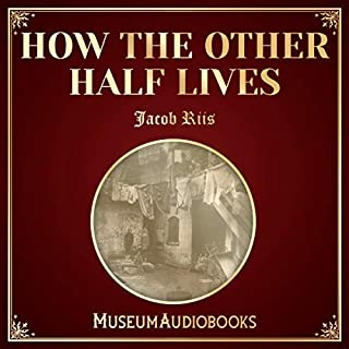 How the Other Half Lives                   By:                                                                                                                                 Jacob Riis                               Narrated by:                                                                                                                                 Kevin Franzen                      Length: 7 hrs and 21 mins     Not rated yet     Overall 0.0