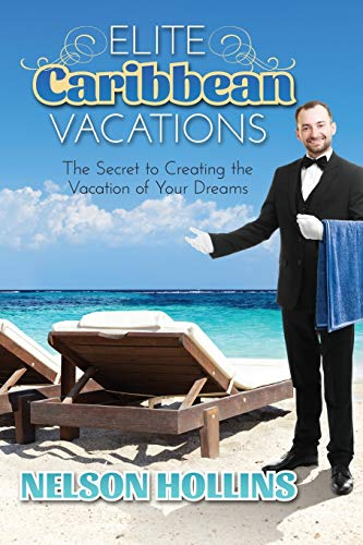 Compare Textbook Prices for Elite Caribbean Vacations: The Secret to Creating the Vacation of Your Dreams  ISBN 9781736188903 by Hollins, Nelson