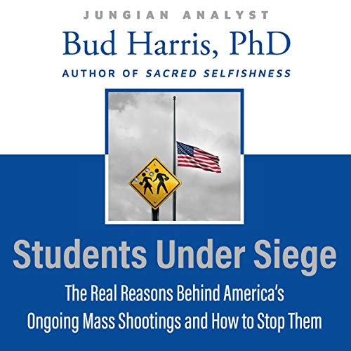 Students Under Siege: The Real Reasons Behind America's Ongoing Mass Shootings and How to Stop Them                   By:                                                                                                                                 Bud Harris                               Narrated by:                                                                                                                                 Steve Williams                      Length: 49 mins     1 rating     Overall 1.0