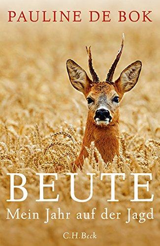 Beute: Mein Jahr auf der Jagd