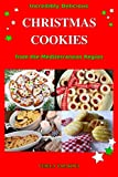 Incredibly Delicious Christmas Cookies from the Mediterranean Region: Simple Recipes for the Best Homemade Cookies, Cakes, Sweets and Christmas Treats (Easy Dessert Cookbook Book 1) (English...