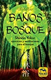 Baños de Bosque: Shinrin-Yoku: ejercicios y meditaciones para el bosque (Guía del Bienestar)