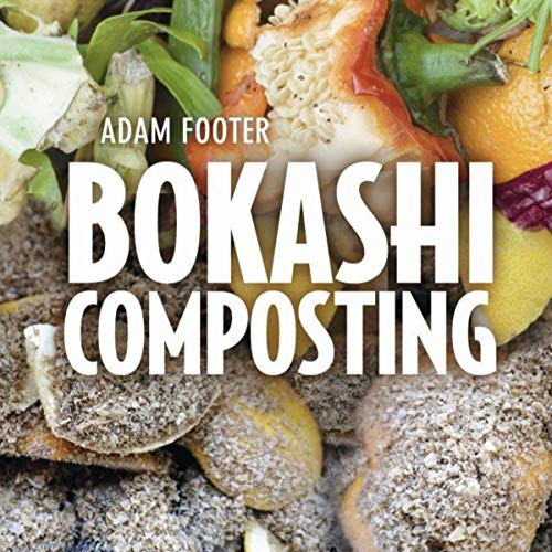 Bokashi Composting: Scraps to Soil in Weeks                   By:                                                                                                                                 Adam Footer                               Narrated by:                                                                                                                                 Diego Footer                      Length: 3 hrs and 27 mins     Not rated yet     Overall 0.0