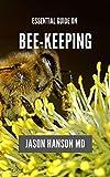 ESSENTIAL GUIDE ON BEE KEEPING : Gradual Steps Guide In Bee