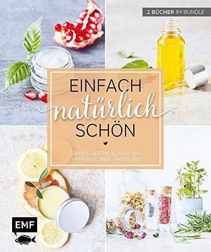 Einfach natürlich schön – Naturkosmetik selber machen: 2 Bücher im Bundle – Cremes, Seifen, Scrubs und mehr für jede Jahreszeit