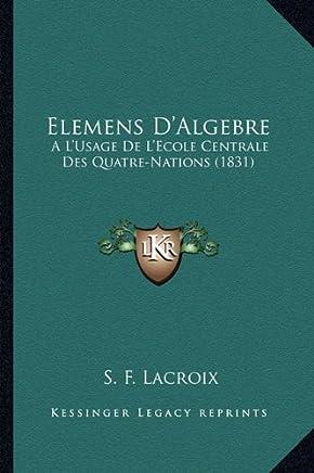 Elemens D'Algebre: A L'Usage de L'Ecole Centrale Des Quatre-Nations (1831)
