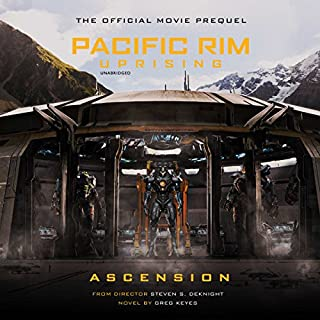 Pacific Rim Uprising: Ascension     The Official Prequel Novel              Written by:                                                                                                                                 Greg Keyes                               Narrated by:                                                                                                                                 Jeffrey Kafer                      Length: 7 hrs and 51 mins     9 ratings     Overall 3.7