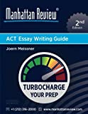 Manhattan Review ACT Essay Writing Guide [2nd Edition]: Strategies for the Revised 2016 ACT Essay Writing Section