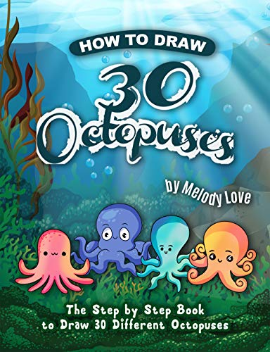 How to Draw 30 Octopuses: The Step by Step Book to Draw 30 Different Octopuses (Learn to Draw Animal 2) (English Edition)