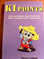 Ki Points : How to Enhance Your Daily Life from a Martial Artist's Perspective