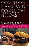 COMO FAZER HAMBÚRGUER E CONQUISTAR PESSOAS: O Guia do Sabor (v5b Livro 1) (Portuguese Edition)