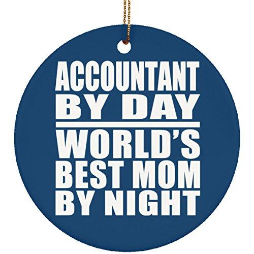 Accountant By Day Worlds Best Mom By Night - Circle Ornament Royal Decorazione Natalizia Circolare Ceramica - Regalo per Compleanno Anniversario Festa della Mamma del papà