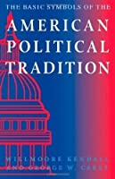 The Basic Symbols of the American Political Tradition by Willmoore Kendall George W. Carey(1995-02-01)
