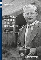 Alle Angst Vor Der Zukunft Uberwunden: Mit Dietrich Bonhoeffer Im Gesprach