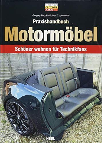 Praxishandbuch Motormöbel: Schöner wohnen für Technikfans (Edition Oldtimer Markt)