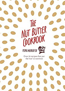 The Nut Butter Cookbook: Over 70 Recipes That Put the 'nut' in Nutrition