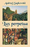 Andrzej Sapkowski: Lux Perpetua