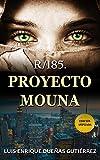 R/185. PROYECTO MOUNA: Novela de thriller psicológico en español con trama original de misterio, intriga y suspense y giros inesperados para disfrutar de una intensa lectura